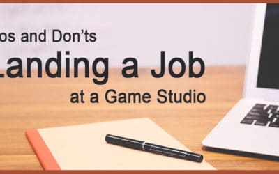 Do's and Don'ts for Landing a Job at a Game Studio